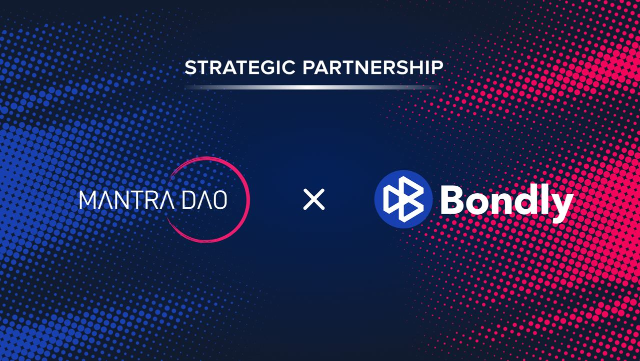 MANTRA DAO is excited to announce a strategic partnership and investment in Bondly